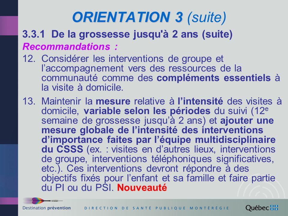ORIENTATION 3 ORIENTATION 3 (suite) 3.3.2 Lorsque lenfant a atteint lâge de 2 ans jusquà ce quil ait 5 ans Nouveauté Recommandations : 14.