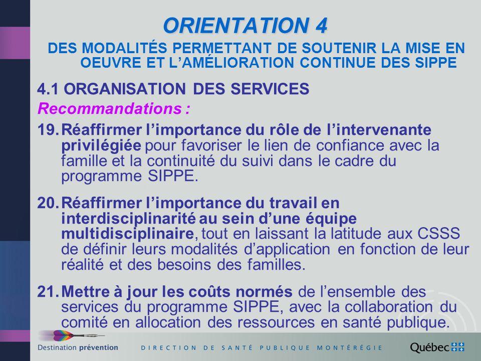 ORIENTATION 4 (suite) 4.2 DÉVELOPPEMENT CONTINU DES COMPÉTENCES Recommandations : 22.Privilégier la supervision clinique comme principale stratégie de soutien à lamélioration des pratiques.