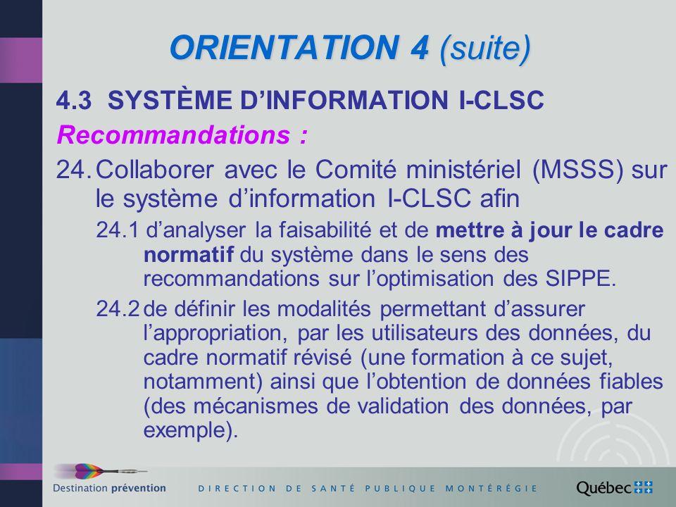 ORIENTATION 4 (suite) 4.4 ÉVALUATION DES SIPPE OPTIMISÉS ET REDDITION DE COMPTES Recommandations : 25.Évaluer limplantation, lefficience et les effets des SIPPE optimisés.