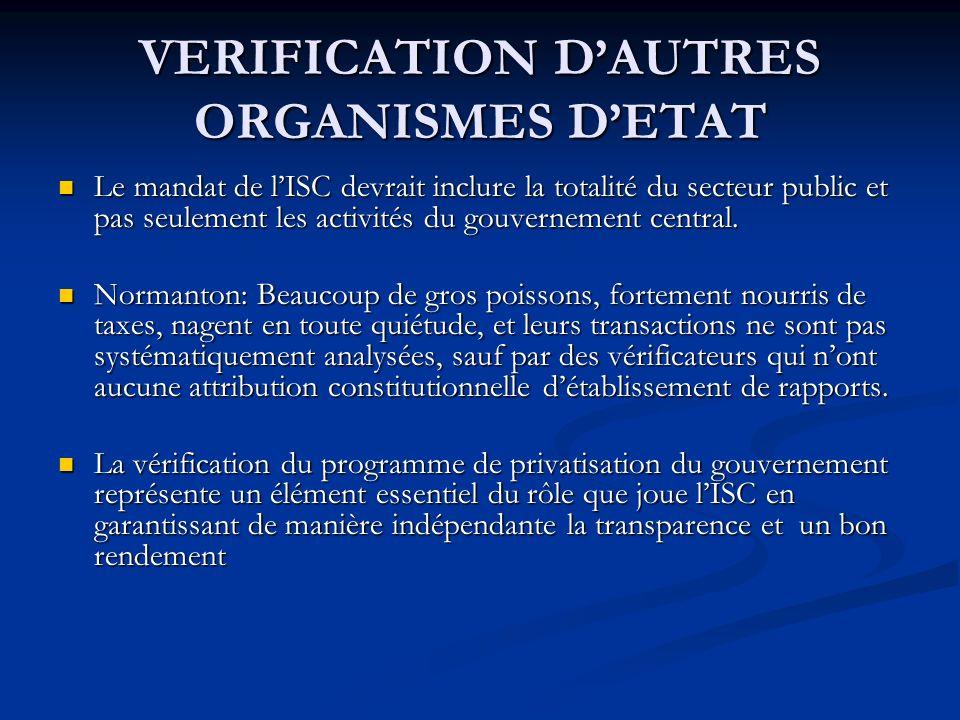 VERIFICATION DAUTRES ORGANISMES DETAT Le mandat de lISC devrait inclure la totalité du secteur public et pas seulement les activités du gouvernement central.