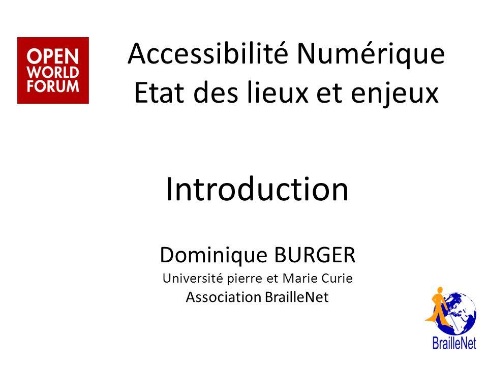 Accessibilité Numérique Etat des lieux et enjeux Introduction Dominique BURGER Université pierre et Marie Curie Association BrailleNet