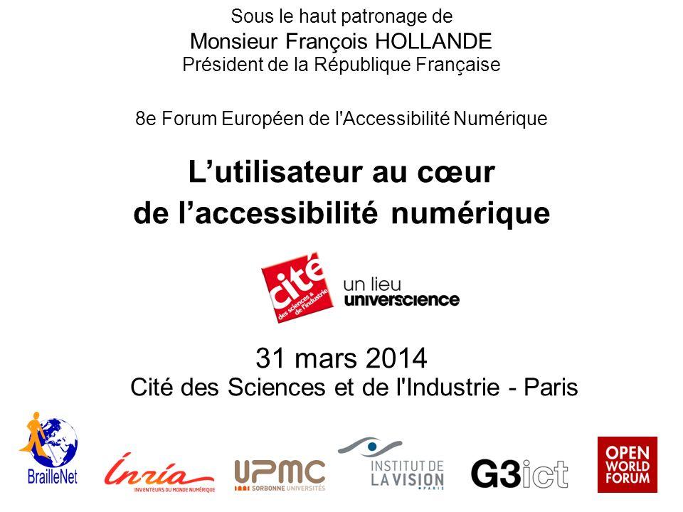 Sous le haut patronage de Monsieur François HOLLANDE Président de la République Française 8e Forum Européen de l'Accessibilité Numérique Lutilisateur