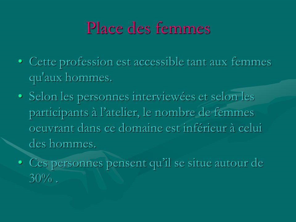 Place des femmes Cette profession est accessible tant aux femmes qu'aux hommes.Cette profession est accessible tant aux femmes qu'aux hommes. Selon le