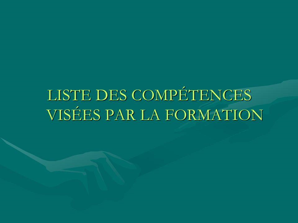 LISTE DES COMPÉTENCES VISÉES PAR LA FORMATION