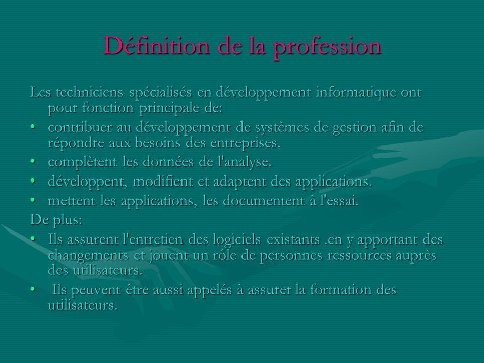 Définition de la profession Les techniciens spécialisés en développement informatique ont pour fonction principale de: contribuer au développement de