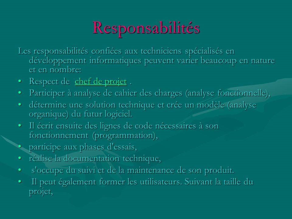 Responsabilités Les responsabilités confiées aux techniciens spécialisés en développement informatiques peuvent varier beaucoup en nature et en nombre