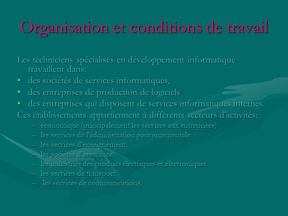 Organisation et conditions de travail Les techniciens spécialisés en développement informatique travaillent dans: des sociétés de services informatiqu