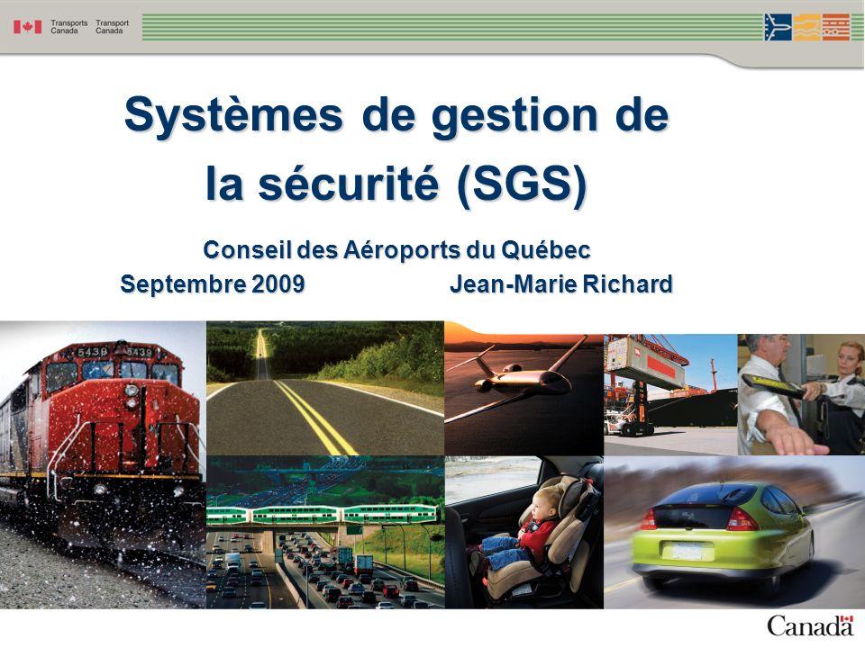 Systèmes de gestion de la sécurité (SGS) Conseil des Aéroports du Québec Septembre 2009 Jean-Marie Richard