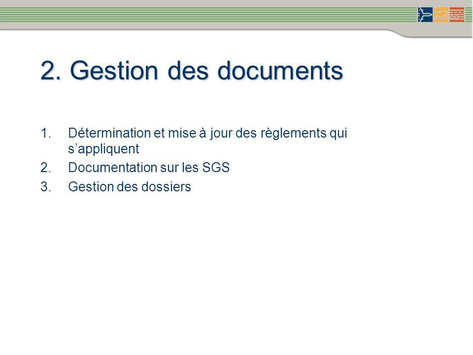 2. Gestion des documents 1.Détermination et mise à jour des règlements qui sappliquent 2.Documentation sur les SGS 3.Gestion des dossiers