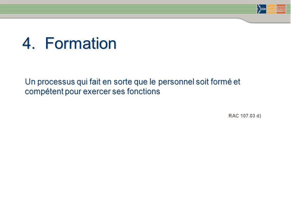 4. Formation Un processus qui fait en sorte que le personnel soit formé et compétent pour exercer ses fonctions RAC 107.03 d)