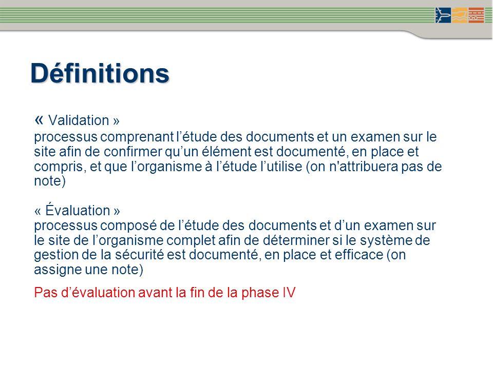 Définitions « Validation » processus comprenant létude des documents et un examen sur le site afin de confirmer quun élément est documenté, en place e