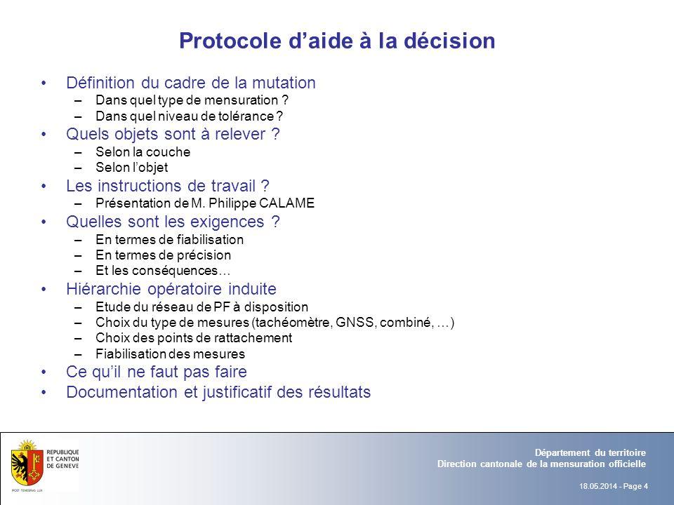 18.05.2014 - Page 4 Département du territoire Direction cantonale de la mensuration officielle Protocole daide à la décision Définition du cadre de la mutation –Dans quel type de mensuration .
