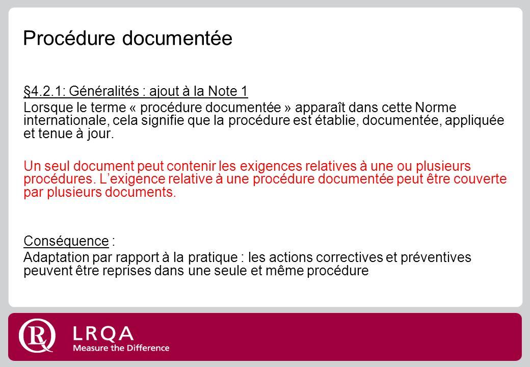 Procédure documentée §4.2.1: Généralités : ajout à la Note 1 Lorsque le terme « procédure documentée » apparaît dans cette Norme internationale, cela signifie que la procédure est établie, documentée, appliquée et tenue à jour.