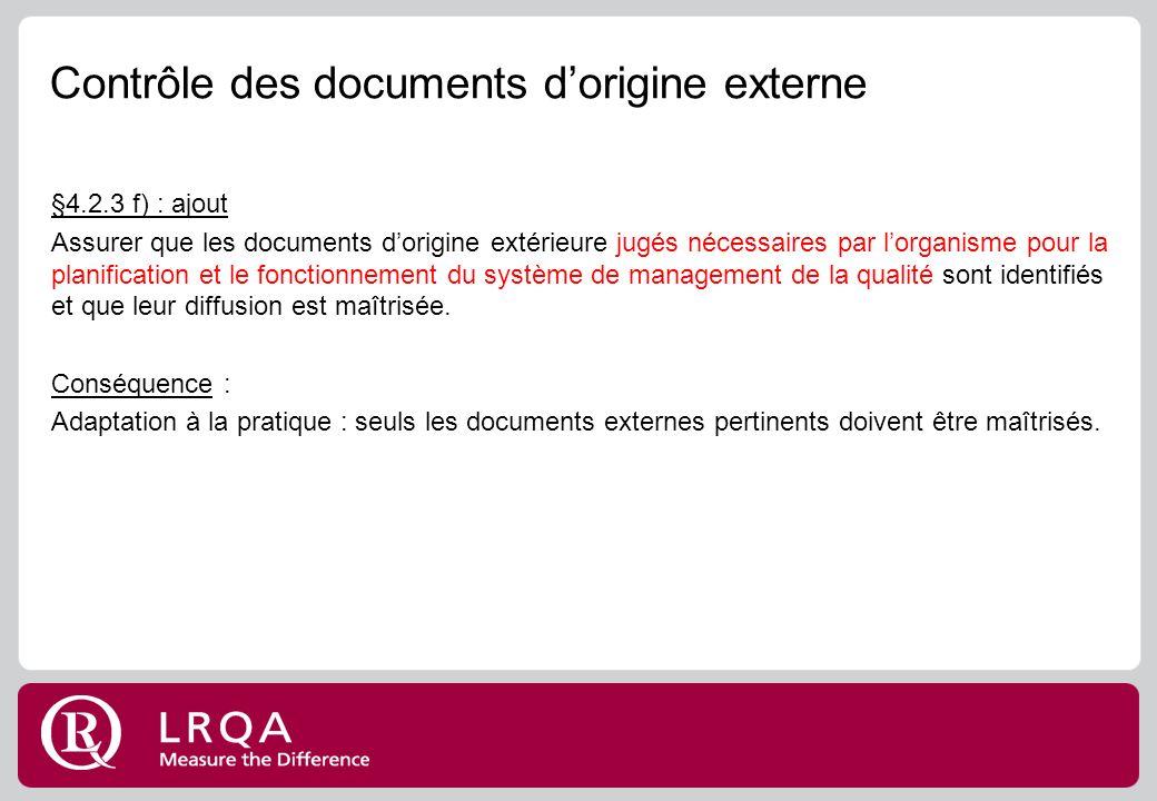 Contrôle des documents dorigine externe §4.2.3 f) : ajout Assurer que les documents dorigine extérieure jugés nécessaires par lorganisme pour la planification et le fonctionnement du système de management de la qualité sont identifiés et que leur diffusion est maîtrisée.