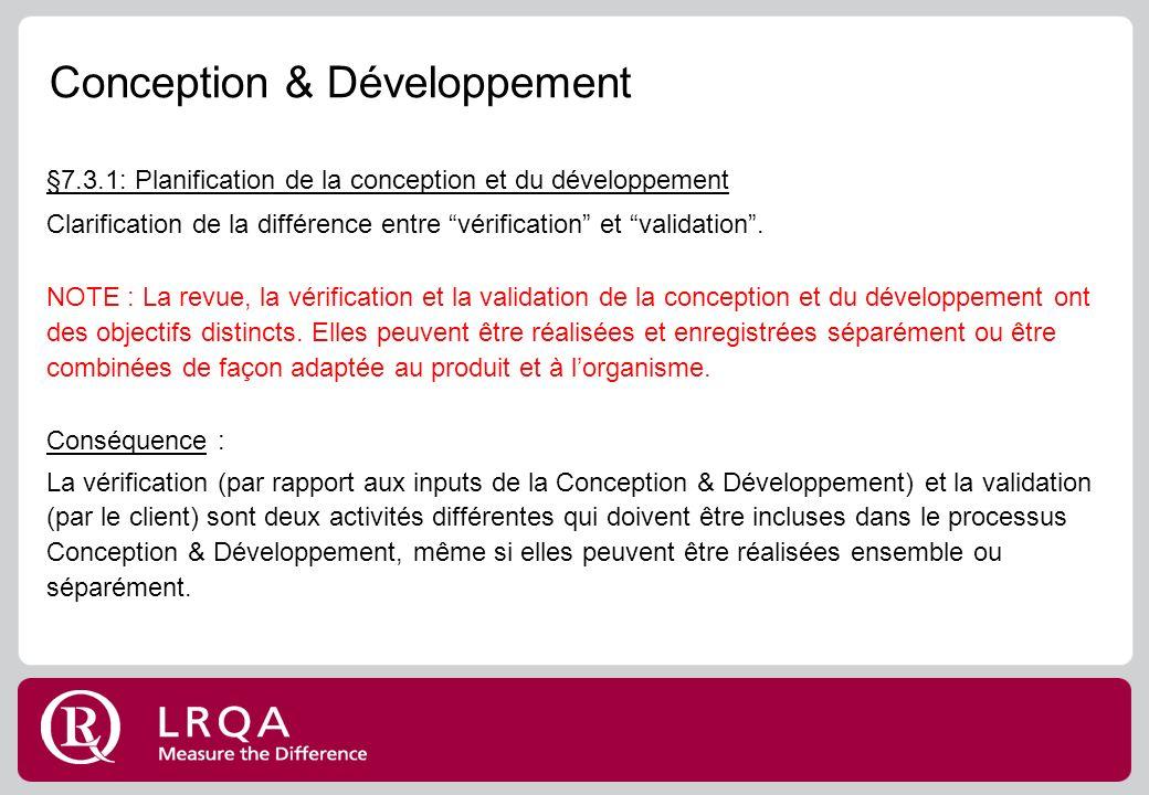Conception & Développement §7.3.1: Planification de la conception et du développement Clarification de la différence entre vérification et validation.