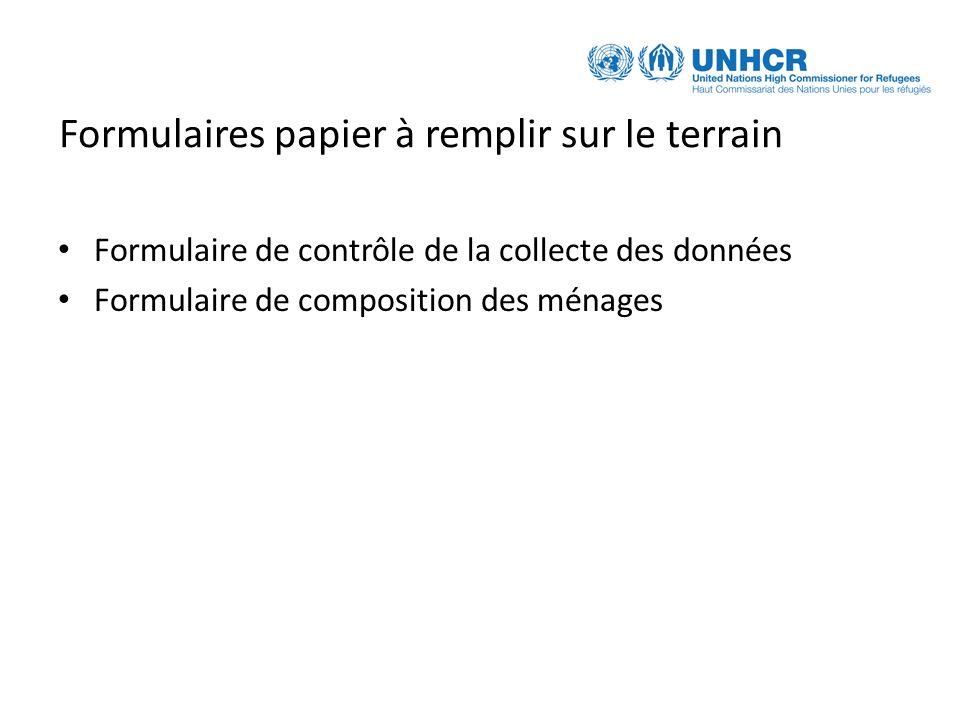 Formulaires papier à remplir sur le terrain Formulaire de contrôle de la collecte des données Formulaire de composition des ménages