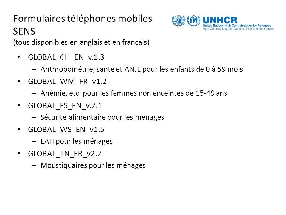 Formulaires téléphones mobiles SENS (tous disponibles en anglais et en français) GLOBAL_CH_EN_v.1.3 – Anthropométrie, santé et ANJE pour les enfants de 0 à 59 mois GLOBAL_WM_FR_v1.2 – Anémie, etc.