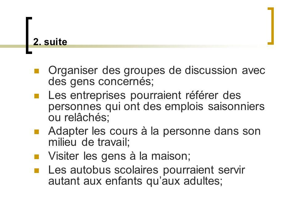 2. suite Organiser des groupes de discussion avec des gens concernés; Les entreprises pourraient référer des personnes qui ont des emplois saisonniers