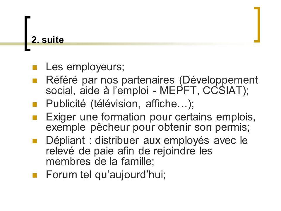 2. suite Les employeurs; Référé par nos partenaires (Développement social, aide à lemploi - MEPFT, CCSIAT); Publicité (télévision, affiche…); Exiger u