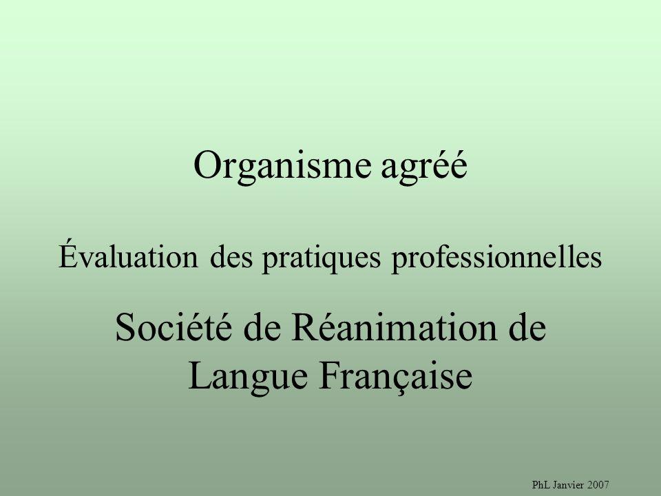 PhL Janvier 2007 Organisme agréé Évaluation des pratiques professionnelles Société de Réanimation de Langue Française