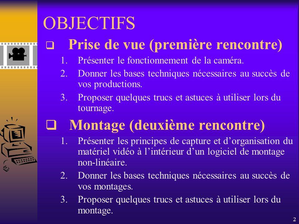 2 OBJECTIFS Prise de vue (première rencontre) 1.Présenter le fonctionnement de la caméra.