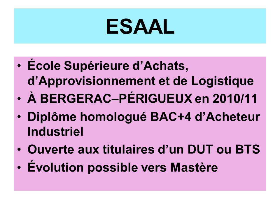 ESAAL École Supérieure dAchats, dApprovisionnement et de Logistique À BERGERAC–PÉRIGUEUX en 2010/11 Diplôme homologué BAC+4 dAcheteur Industriel Ouver