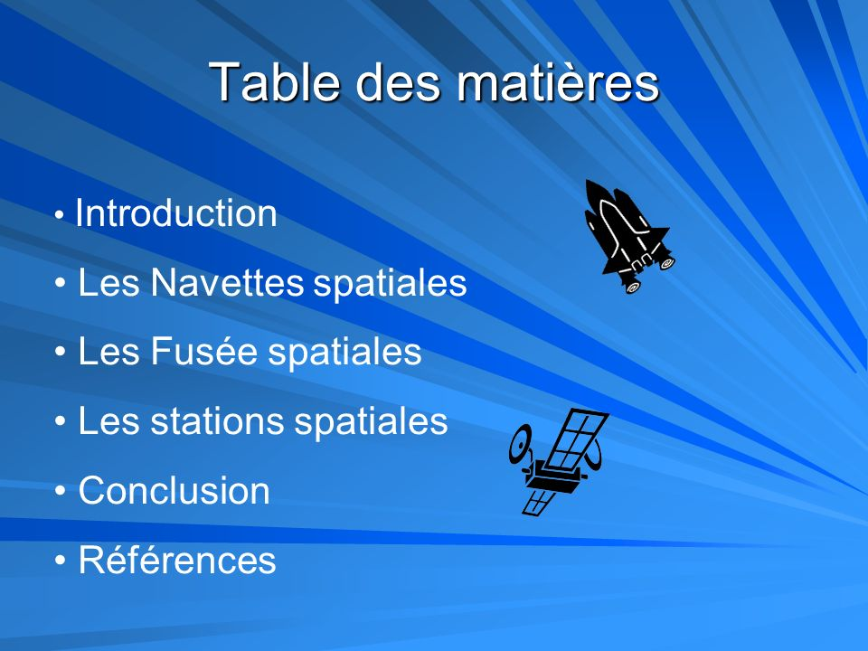 Table des matières Introduction Les Navettes spatiales Les Fusée spatiales Les stations spatiales Conclusion Références
