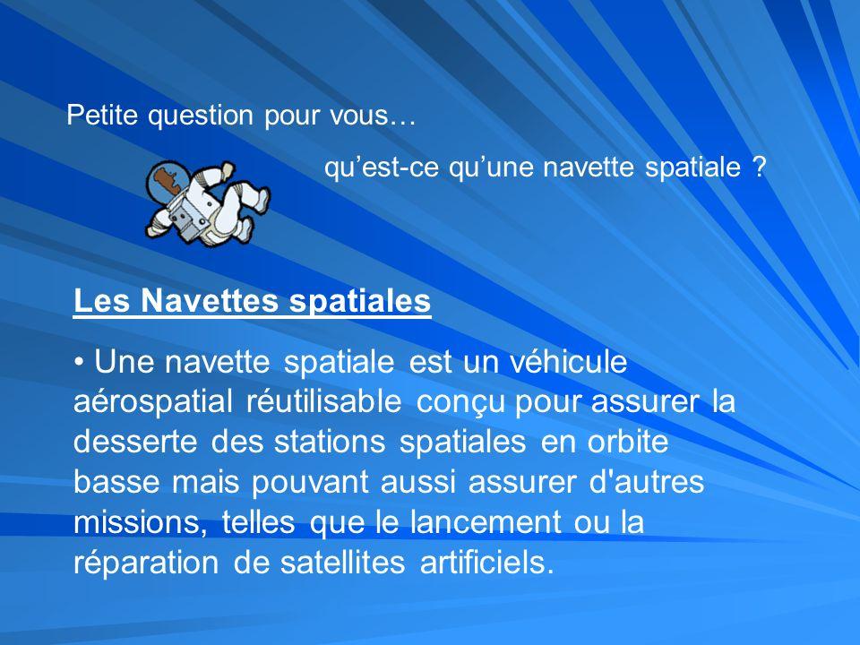 Petite question pour vous… quest-ce quune navette spatiale ? Les Navettes spatiales Une navette spatiale est un véhicule aérospatial réutilisable conç