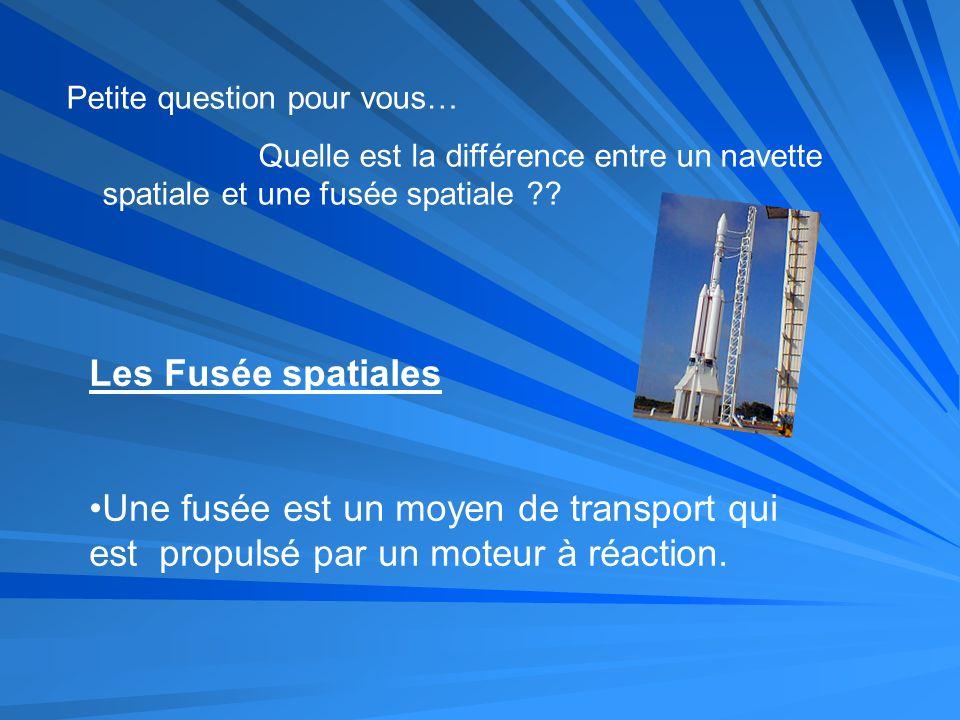 Petite question pour vous… Quelle est la différence entre un navette spatiale et une fusée spatiale ?? Les Fusée spatiales Une fusée est un moyen de t