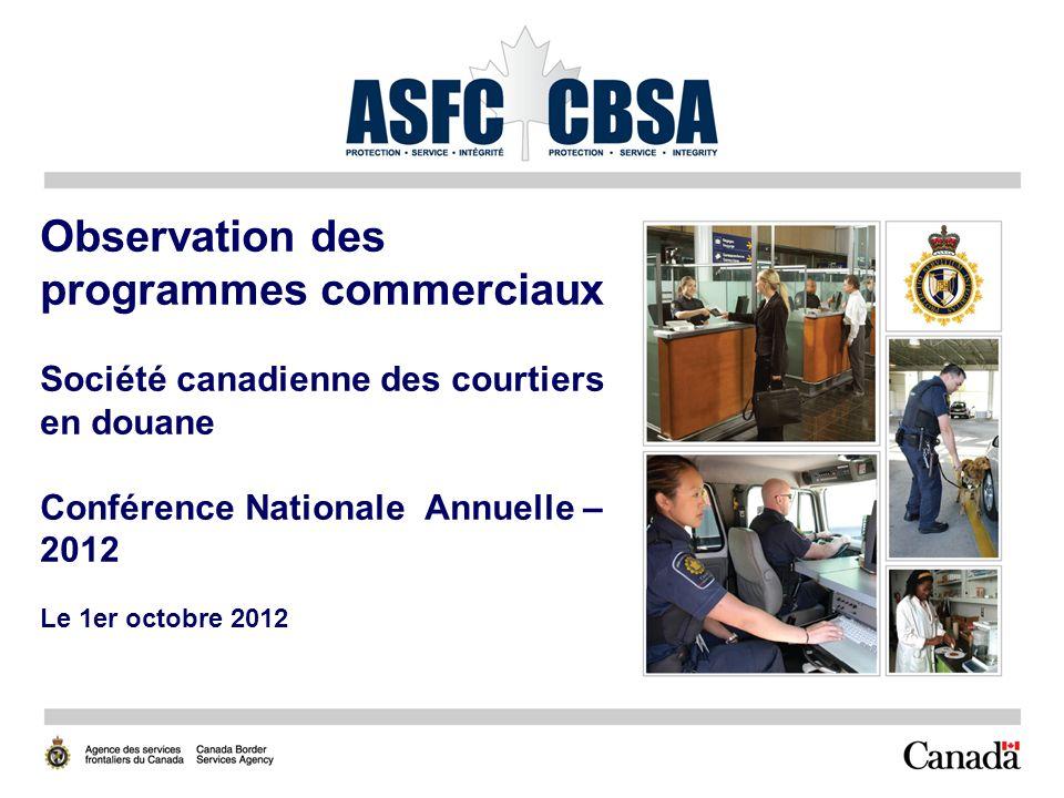 Observation des programmes commerciaux Société canadienne des courtiers en douane Conférence Nationale Annuelle – 2012 Le 1er octobre 2012