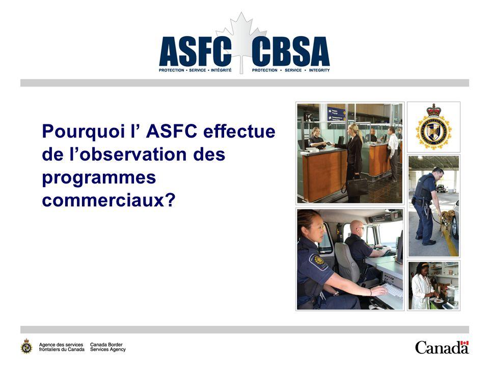 Pourquoi l ASFC effectue de lobservation des programmes commerciaux?