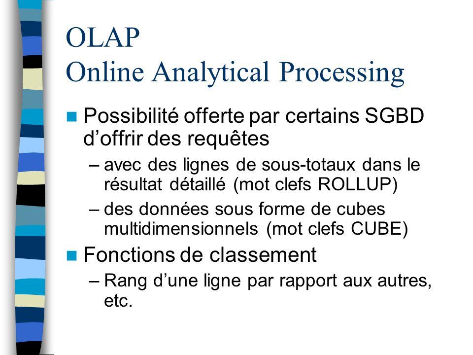 OLAP Online Analytical Processing Possibilité offerte par certains SGBD doffrir des requêtes –avec des lignes de sous-totaux dans le résultat détaillé