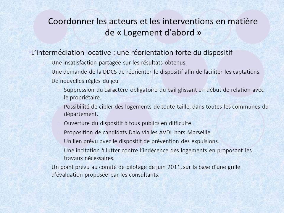 Coordonner les acteurs et les interventions en matière de « Logement dabord » Lintermédiation locative : une réorientation forte du dispositif o Une i