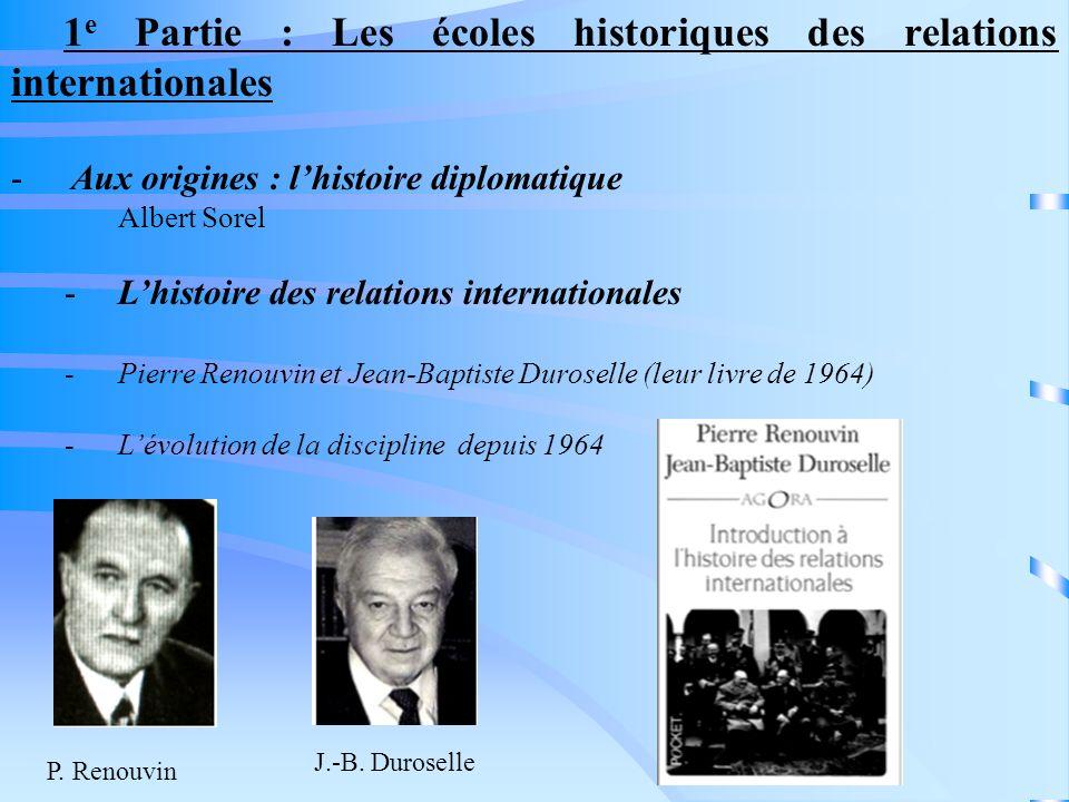 1 e Partie : Les écoles historiques des relations internationales - Aux origines : lhistoire diplomatique Albert Sorel -Lhistoire des relations intern