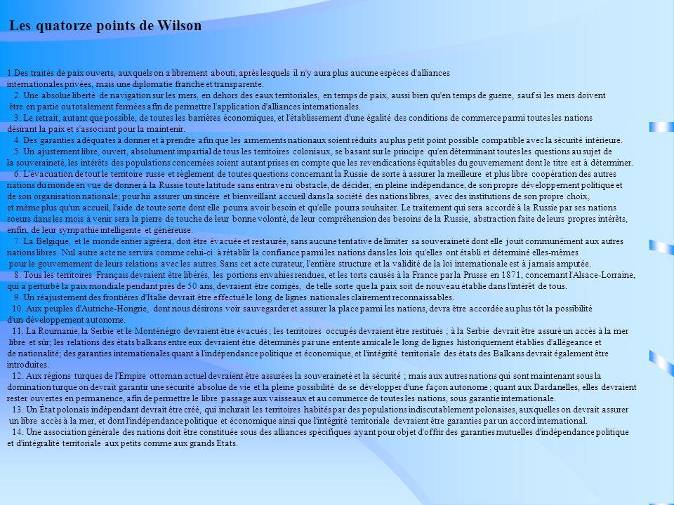 Les quatorze points de Wilson 1.Des traités de paix ouverts, auxquels on a librement abouti, après lesquels il n'y aura plus aucune espèces d'alliance
