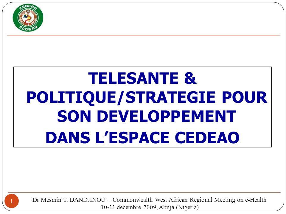 1 TELESANTE & POLITIQUE/STRATEGIE POUR SON DEVELOPPEMENT DANS LESPACE CEDEAO Dr Mesmin T. DANDJINOU – Commonwealth West African Regional Meeting on e-