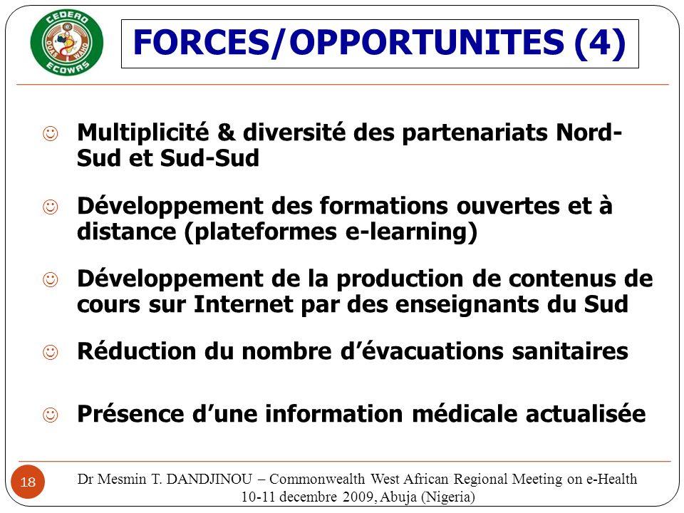 18 Multiplicité & diversité des partenariats Nord- Sud et Sud-Sud Développement des formations ouvertes et à distance (plateformes e-learning) Dévelop