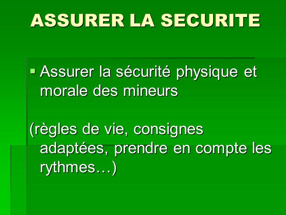 ASSURER LA SECURITE Assurer la sécurité physique et morale des mineurs Assurer la sécurité physique et morale des mineurs (règles de vie, consignes adaptées, prendre en compte les rythmes…)