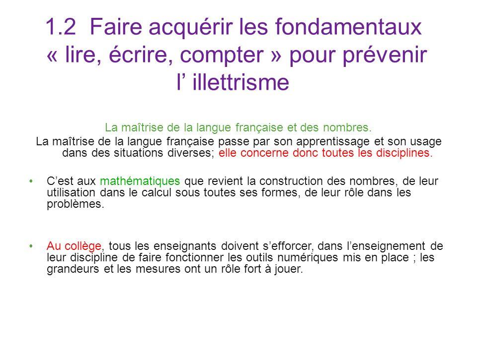 1.2  Faire acquérir les fondamentaux « lire, écrire, compter » pour prévenir l illettrisme La maîtrise de la langue française et des nombres.