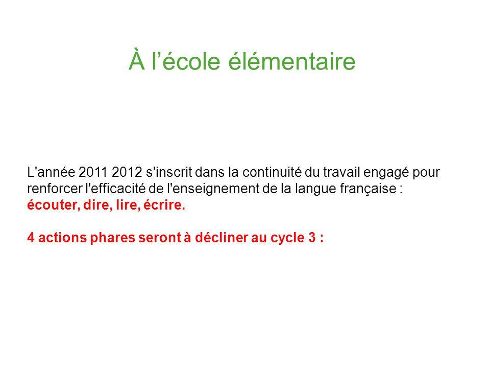 À lécole élémentaire L'année 2011 2012 s'inscrit dans la continuité du travail engagé pour renforcer l'efficacité de l'enseignement de la langue franç