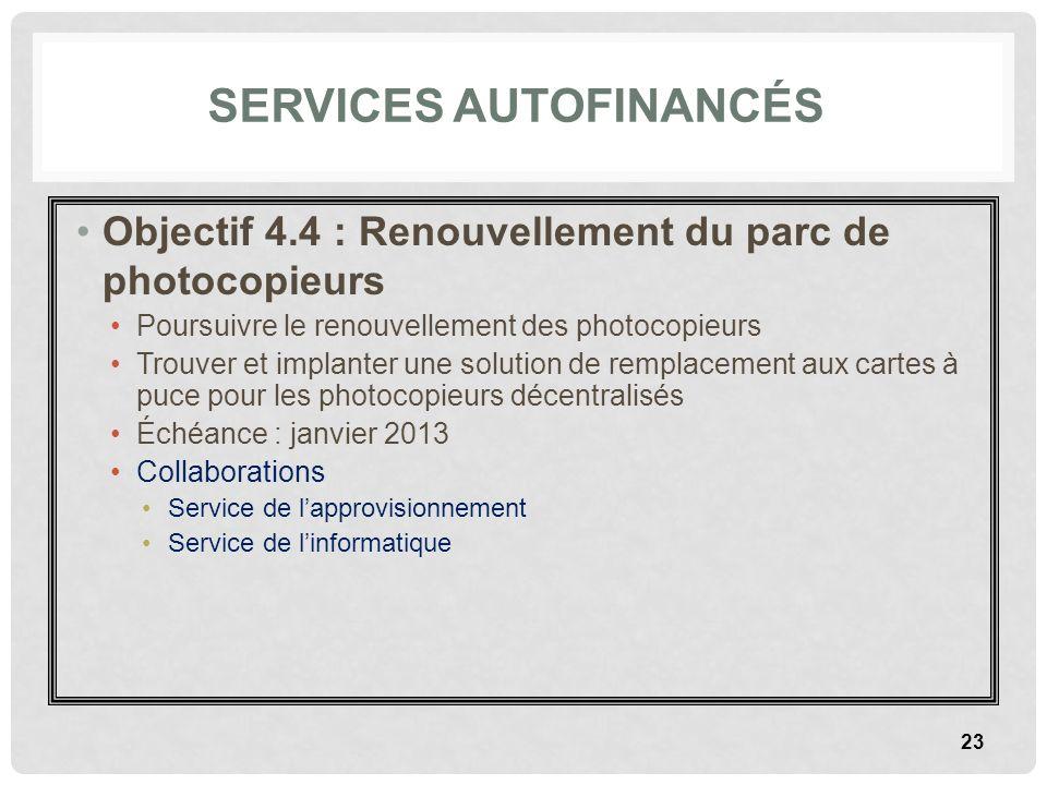 SERVICES AUTOFINANCÉS Objectif 4.4 : Renouvellement du parc de photocopieurs Poursuivre le renouvellement des photocopieurs Trouver et implanter une s
