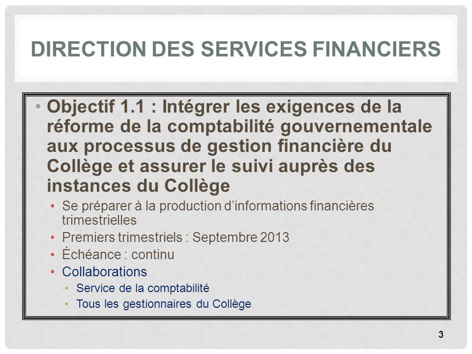DIRECTION DES SERVICES FINANCIERS Objectif 1.1 : Intégrer les exigences de la réforme de la comptabilité gouvernementale aux processus de gestion fina