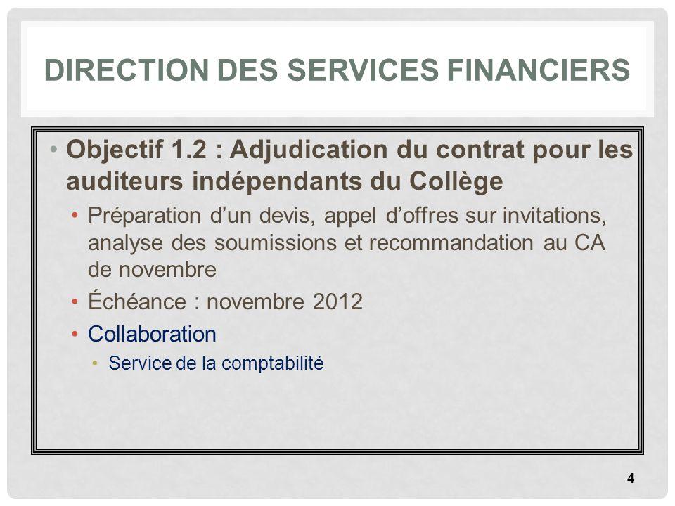 DIRECTION DES SERVICES FINANCIERS Objectif 1.3 : Formation sur les règles budgétaires et le financement du Collège Membres du Conseil dadministration Nouveaux cadres Échéance : décembre 2012 5