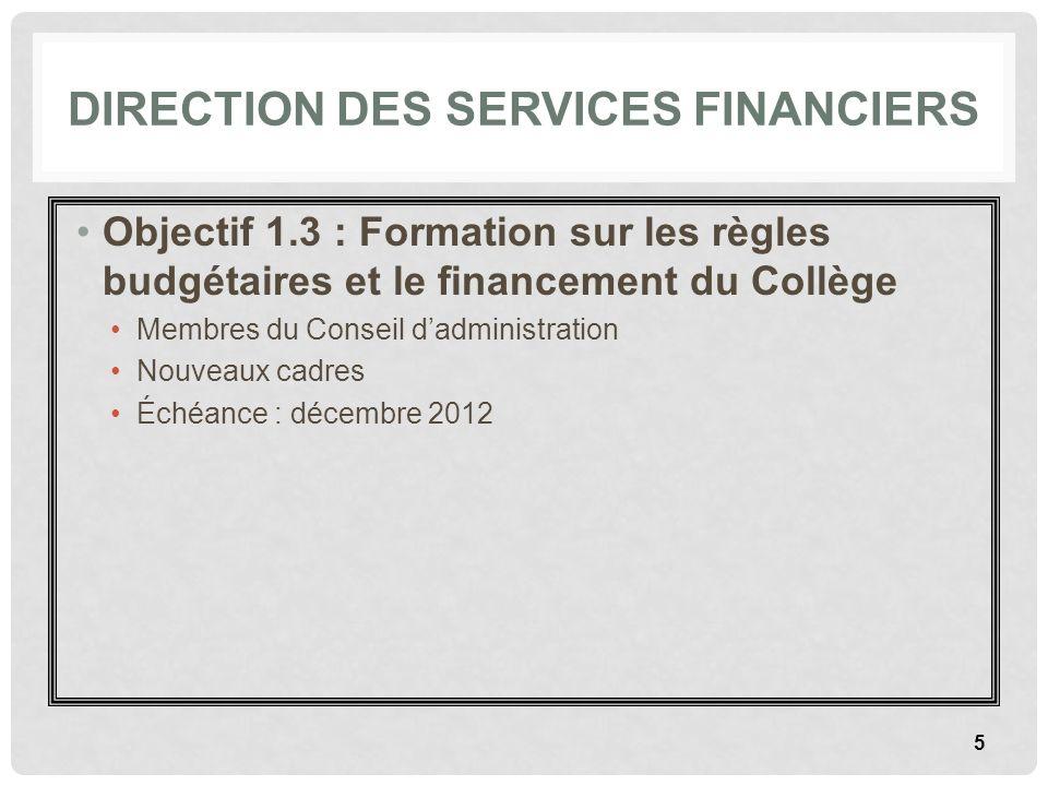 DIRECTION DES SERVICES FINANCIERS Objectif 1.3 : Formation sur les règles budgétaires et le financement du Collège Membres du Conseil dadministration