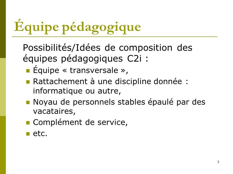 3 Équipe pédagogique Possibilités/Idées de composition des équipes pédagogiques C2i : Équipe « transversale », Rattachement à une discipline donnée :