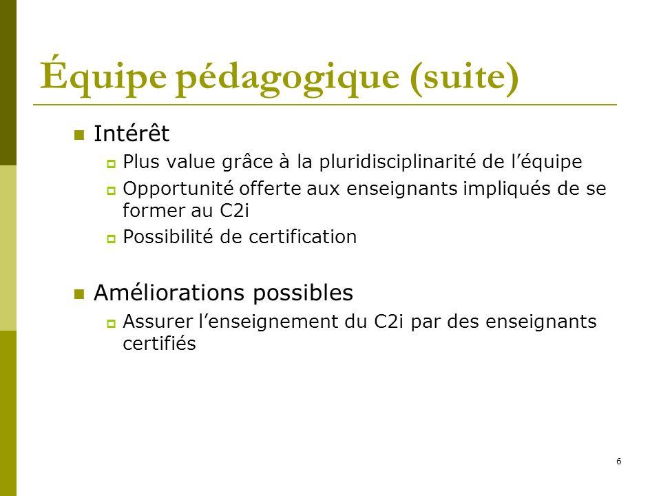 6 Équipe pédagogique (suite) Intérêt Plus value grâce à la pluridisciplinarité de léquipe Opportunité offerte aux enseignants impliqués de se former a