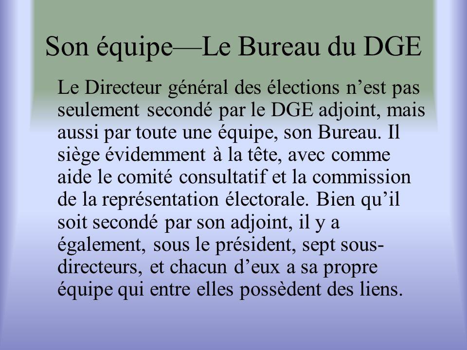 Son équipeLe Bureau du DGE Le Directeur général des élections nest pas seulement secondé par le DGE adjoint, mais aussi par toute une équipe, son Bureau.