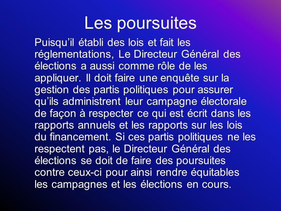 Les poursuites Puisquil établi des lois et fait les réglementations, Le Directeur Général des élections a aussi comme rôle de les appliquer.