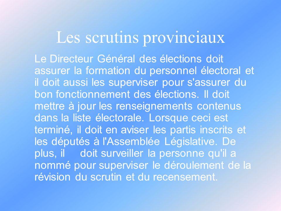 Les scrutins provinciaux Le Directeur Général des élections doit assurer la formation du personnel électoral et il doit aussi les superviser pour s assurer du bon fonctionnement des élections.