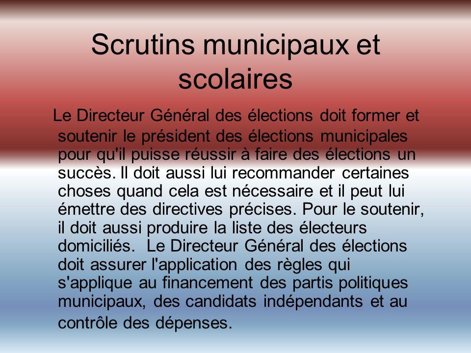 Scrutins municipaux et scolaires Le Directeur Général des élections doit former et soutenir le président des élections municipales pour qu il puisse réussir à faire des élections un succès.